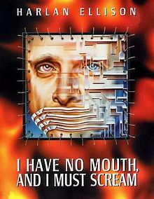 I Have no Mouth and I must Scream: A Dystopian Mouthful